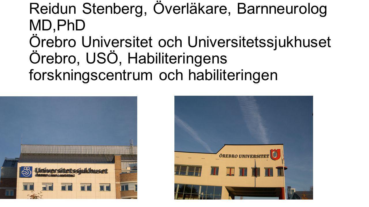 Reidun Stenberg, Överläkare, Barnneurolog MD,PhD Örebro Universitet och Universitetssjukhuset Örebro, USÖ, Habiliteringens forskningscentrum och habil