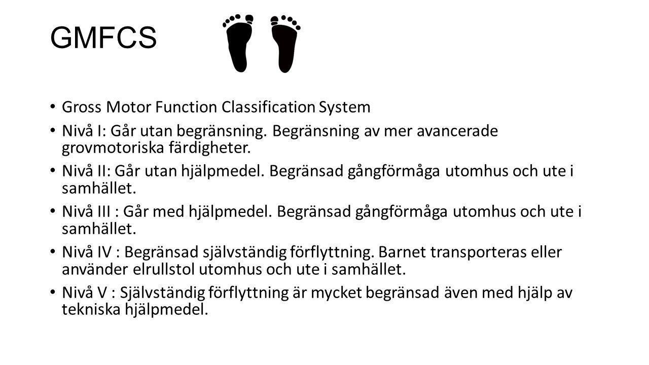 GMFCS • Gross Motor Function Classification System • Nivå I: Går utan begränsning. Begränsning av mer avancerade grovmotoriska färdigheter. • Nivå II: