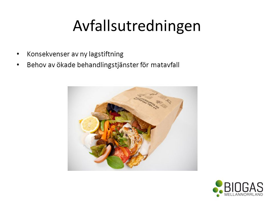Avfallsutredningen • Konsekvenser av ny lagstiftning • Behov av ökade behandlingstjänster för matavfall