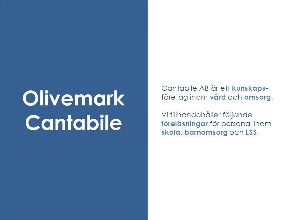 Cantabile AB är ett kunskaps - företag inom vård och omsorg. Vi tillhandahåller följande föreläsningar för personal inom skola, barnomsorg och LSS. Ol