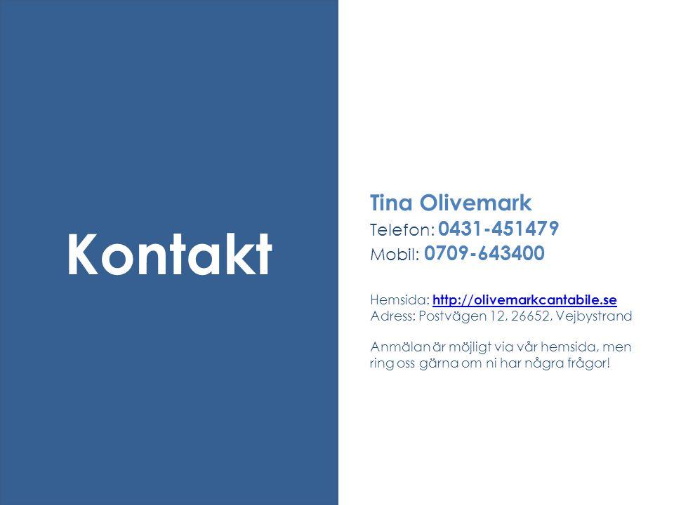 Tina Olivemark Telefon: 0431-451479 Mobil: 0709-643400 Hemsida: http://olivemarkcantabile.se Adress: Postvägen 12, 26652, Vejbystrand Anmälan är möjli