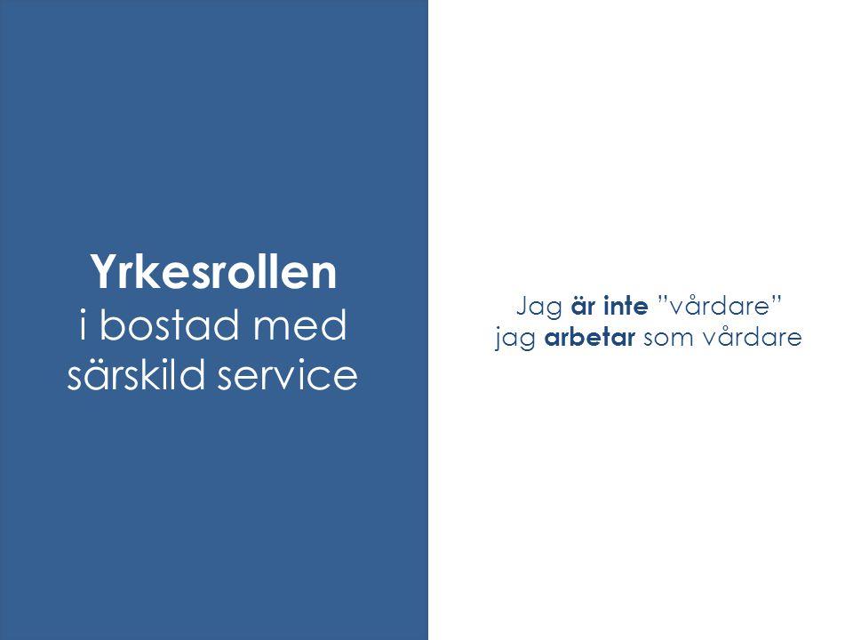 """Jag är inte """"vårdare"""" jag arbetar som vårdare Yrkesrollen i bostad med särskild service"""