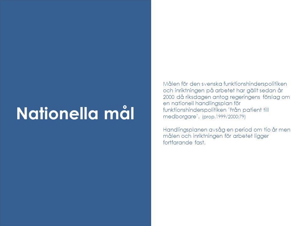 Målen för den svenska funktionshinderspolitiken och inriktningen på arbetet har gällt sedan år 2000 då riksdagen antog regeringens förslag om en natio