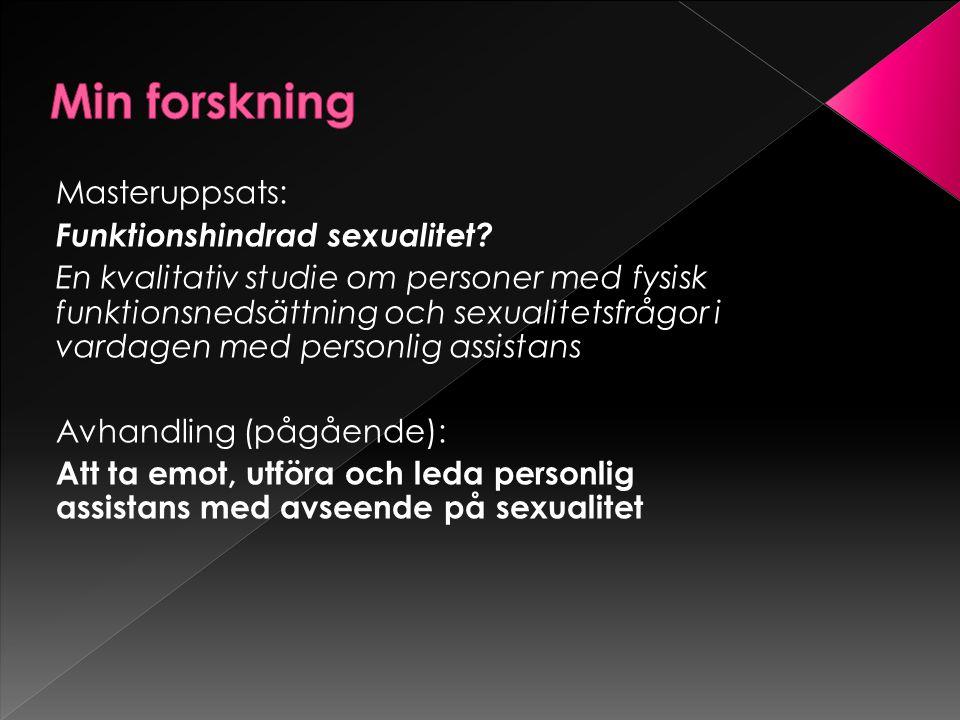 Masteruppsats: Funktionshindrad sexualitet? En kvalitativ studie om personer med fysisk funktionsnedsättning och sexualitetsfrågor i vardagen med pers
