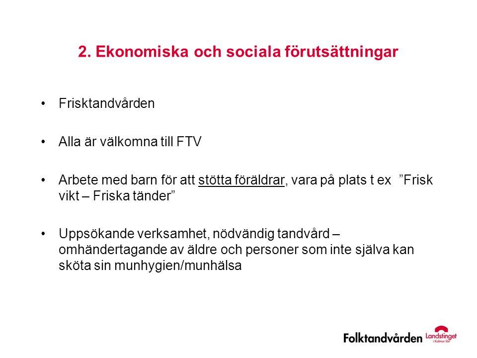 """2. Ekonomiska och sociala förutsättningar •Frisktandvården •Alla är välkomna till FTV •Arbete med barn för att stötta föräldrar, vara på plats t ex """"F"""