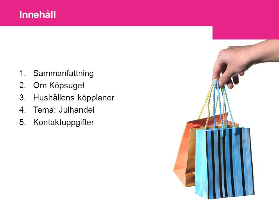 1.Sammanfattning 2.Om Köpsuget 3.Hushållens köpplaner 4.Tema: Julhandel 5.Kontaktuppgifter Innehåll
