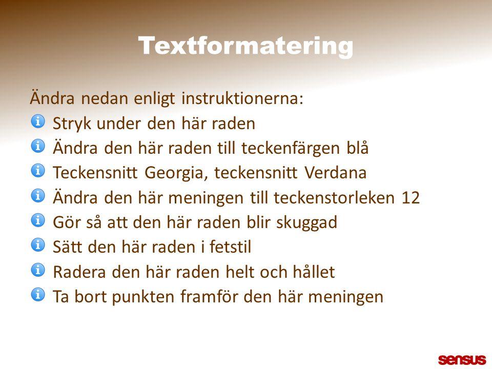 Textformatering Ändra nedan enligt instruktionerna: Stryk under den här raden Ändra den här raden till teckenfärgen blå Teckensnitt Georgia, teckensni
