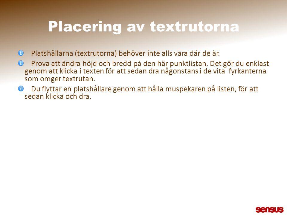 Om texten inte har plats Prova att minska ner den här platshållaren (textrutan) och se vad som händer med textstorleken kom samtidigt ihåg att man aldrig skall ha för mycket text.