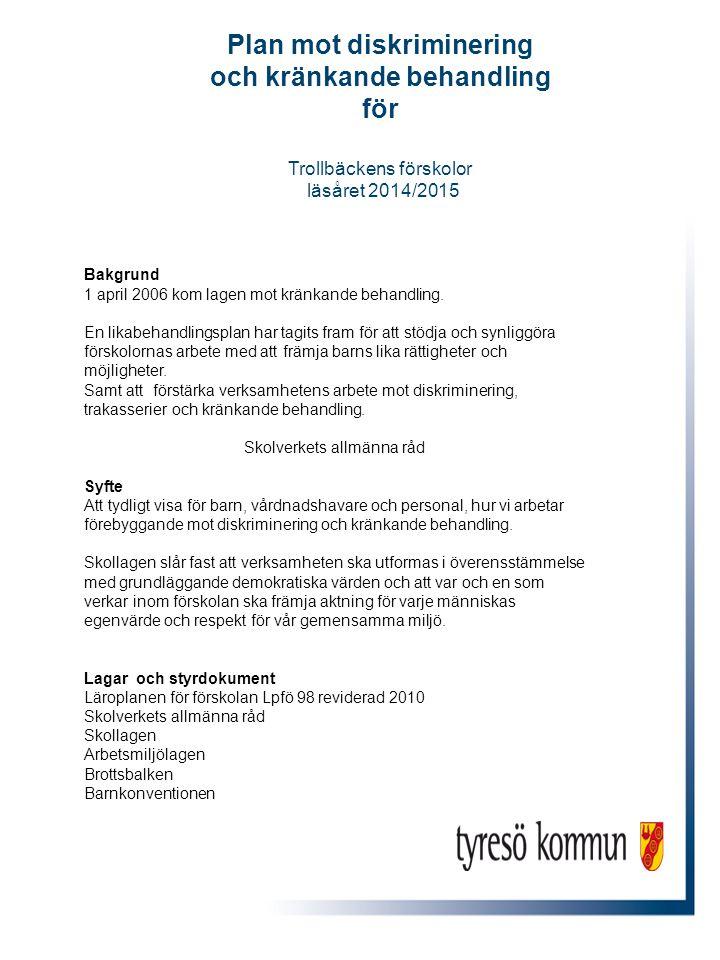 Plan mot diskriminering och kränkande behandling för Trollbäckens förskolor läsåret 2014/2015 Bakgrund 1 april 2006 kom lagen mot kränkande behandling