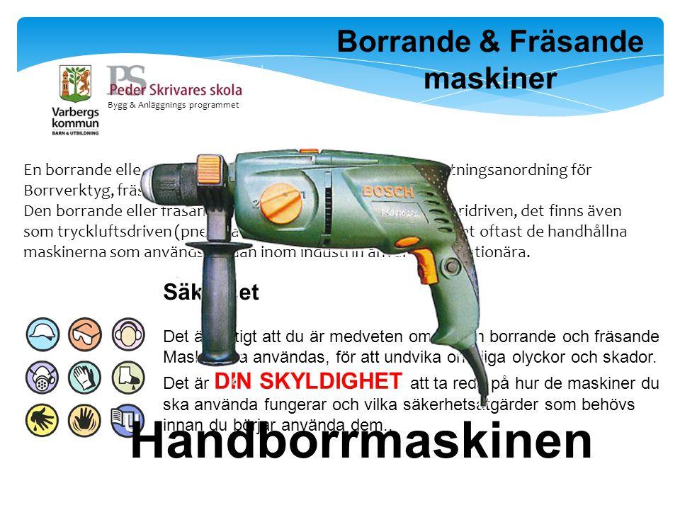 Bygg & Anläggnings programmet Borrande & Fräsande maskiner En borrande eller fräsande maskin har en chuck eller fastsättningsanordning för Borrverktyg