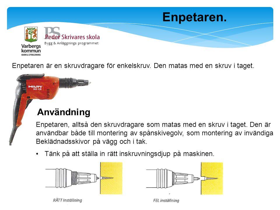 Bygg & Anläggnings programmet Enpetaren. Enpetaren är en skruvdragare för enkelskruv. Den matas med en skruv i taget. Användning Enpetaren, alltså den