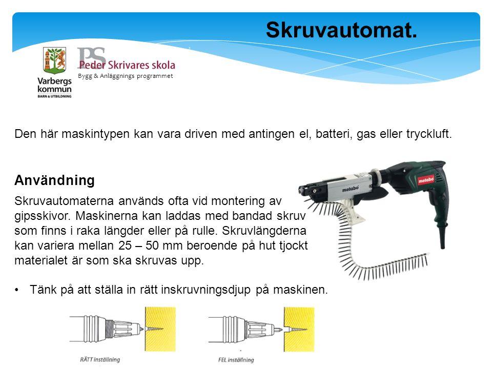 Bygg & Anläggnings programmet Skruvautomat. Den här maskintypen kan vara driven med antingen el, batteri, gas eller tryckluft. Användning Skruvautomat