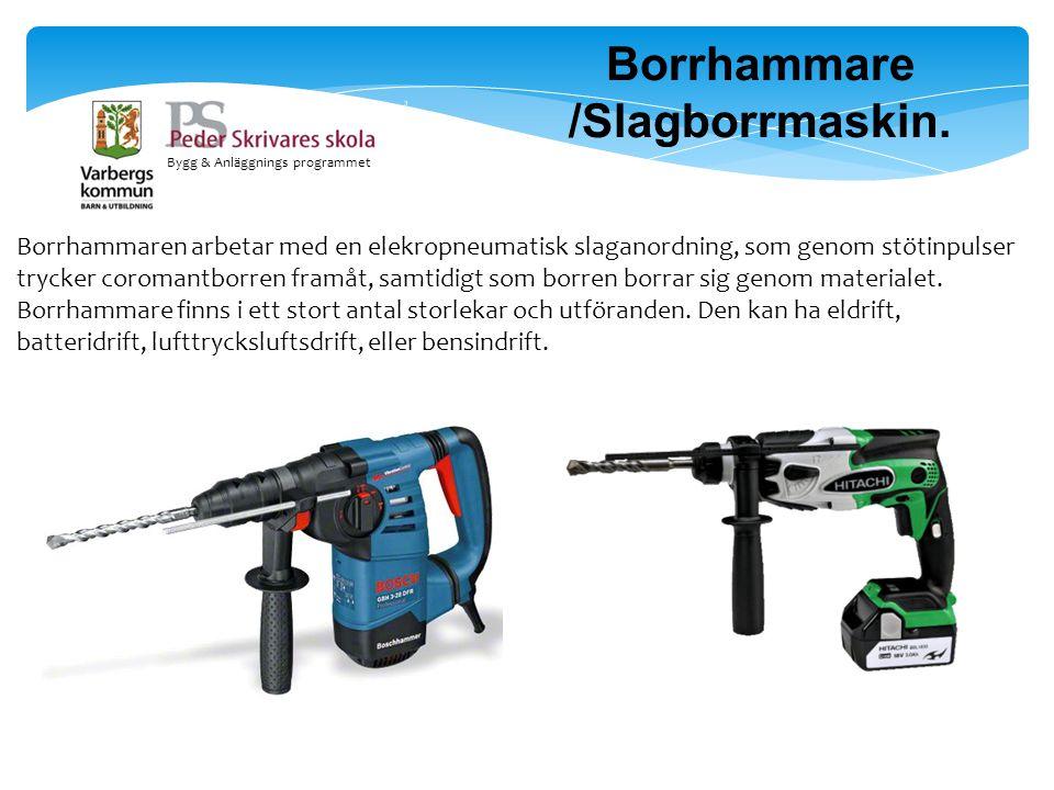 Bygg & Anläggnings programmet Borrhammare /Slagborrmaskin. Borrhammaren arbetar med en elekropneumatisk slaganordning, som genom stötinpulser trycker