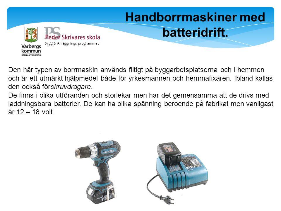 Bygg & Anläggnings programmet Handborrmaskiner med batteridrift. Den här typen av borrmaskin används flitigt på byggarbetsplatserna och i hemmen och ä