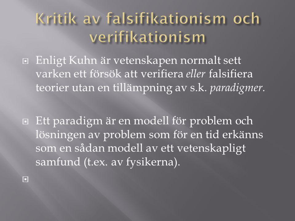  Enligt Kuhn är vetenskapen normalt sett varken ett försök att verifiera eller falsifiera teorier utan en tillämpning av s.k.