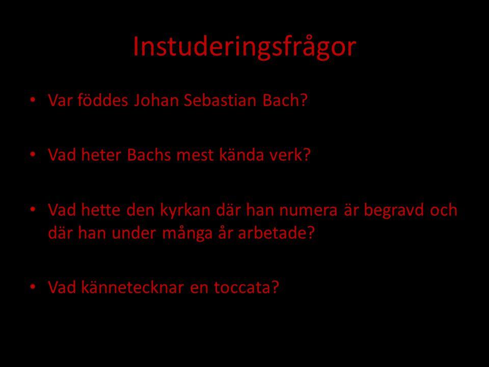 Instuderingsfrågor • Var föddes Johan Sebastian Bach.