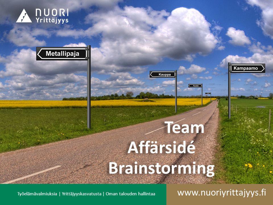 Työelämävalmiuksia | Yrittäjyyskasvatusta | Oman talouden hallintaa www.nuoriyrittajyys.fi Team Team Affärsidé AffärsidéBrainstorming