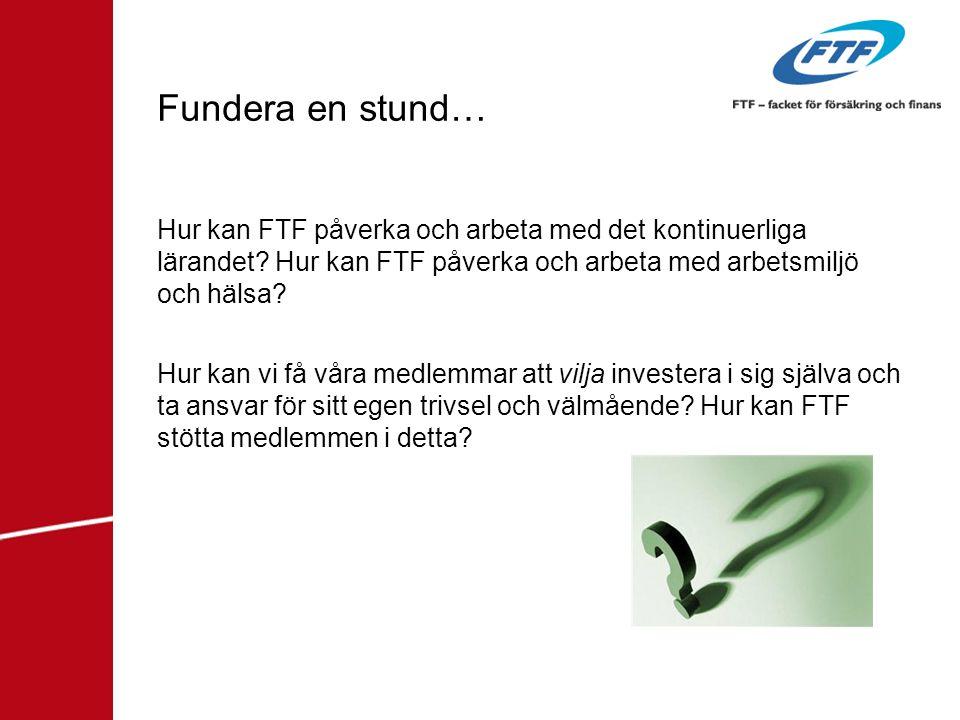 Fundera en stund… Hur kan FTF påverka och arbeta med det kontinuerliga lärandet? Hur kan FTF påverka och arbeta med arbetsmiljö och hälsa? Hur kan vi