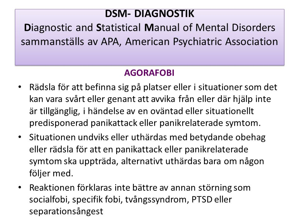 DSM- DIAGNOSTIK Diagnostic and Statistical Manual of Mental Disorders sammanställs av APA, American Psychiatric Association PANIKSYNDROM MED AGORAFOBI • A.