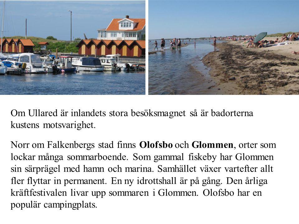 Om Ullared är inlandets stora besöksmagnet så är badorterna kustens motsvarighet. Norr om Falkenbergs stad finns Olofsbo och Glommen, orter som lockar
