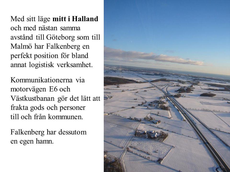 Med sitt läge mitt i Halland och med nästan samma avstånd till Göteborg som till Malmö har Falkenberg en perfekt position för bland annat logistisk ve