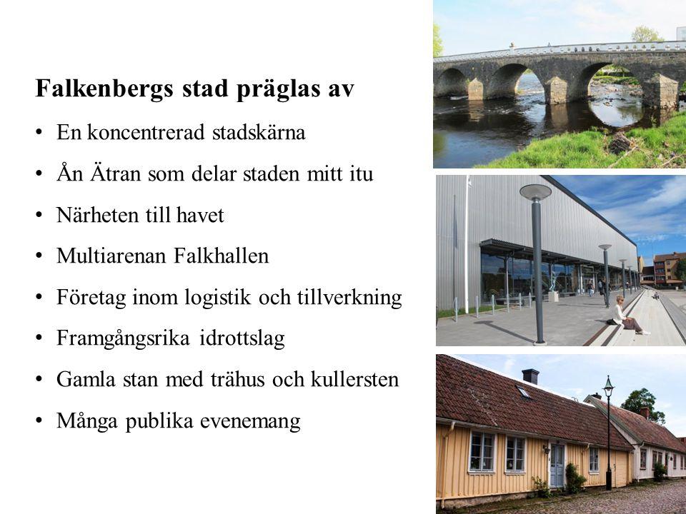 Falkenbergs stad präglas av •En koncentrerad stadskärna •Ån Ätran som delar staden mitt itu •Närheten till havet •Multiarenan Falkhallen •Företag inom