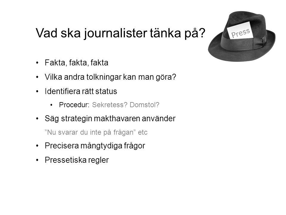 Vad ska journalister tänka på. •Fakta, fakta, fakta •Vilka andra tolkningar kan man göra.