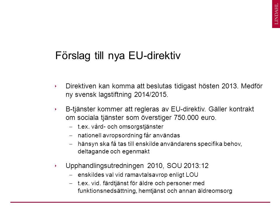 Förslag till nya EU-direktiv  Direktiven kan komma att beslutas tidigast hösten 2013. Medför ny svensk lagstiftning 2014/2015.  B-tjänster kommer at
