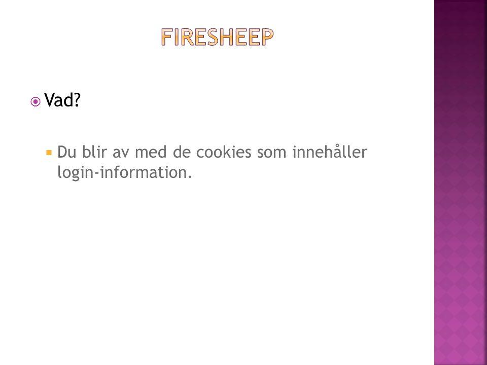 Du blir av med de cookies som innehåller login-information.