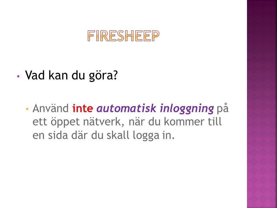 • Använd inte automatisk inloggning på ett öppet nätverk, när du kommer till en sida där du skall logga in.