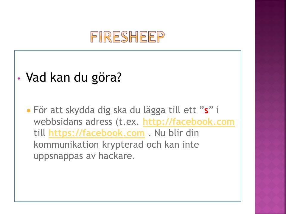 """• Vad kan du göra?  För att skydda dig ska du lägga till ett """"s"""" i webbsidans adress (t.ex. http://facebook.com till https://facebook.com. Nu blir di"""
