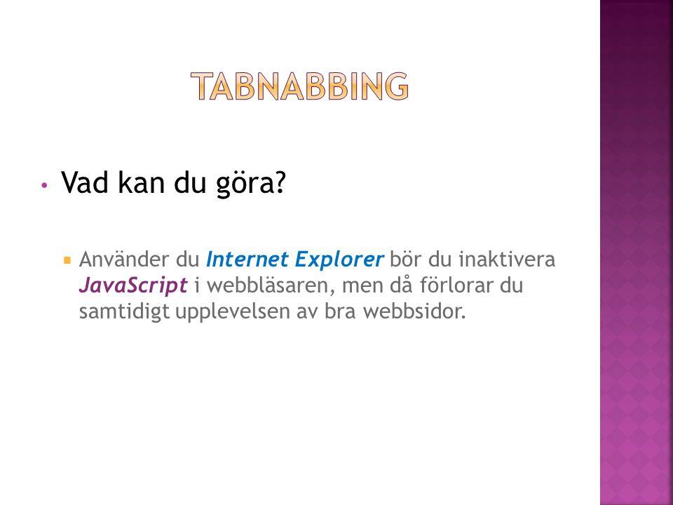• Vad kan du göra?  Använder du Internet Explorer bör du inaktivera JavaScript i webbläsaren, men då förlorar du samtidigt upplevelsen av bra webbsid