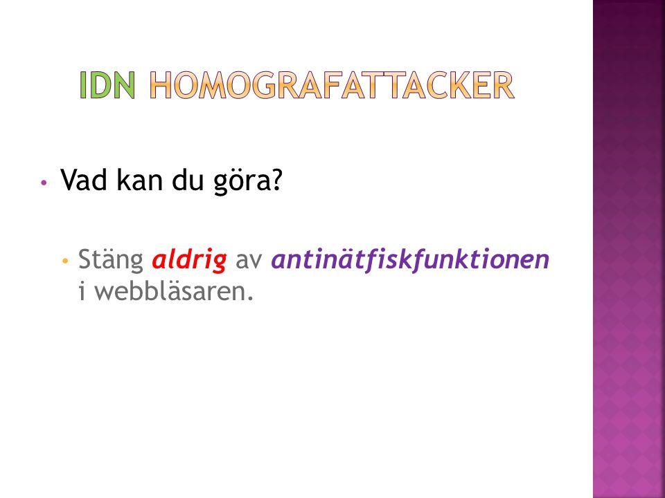 • Stäng aldrig av antinätfiskfunktionen i webbläsaren.