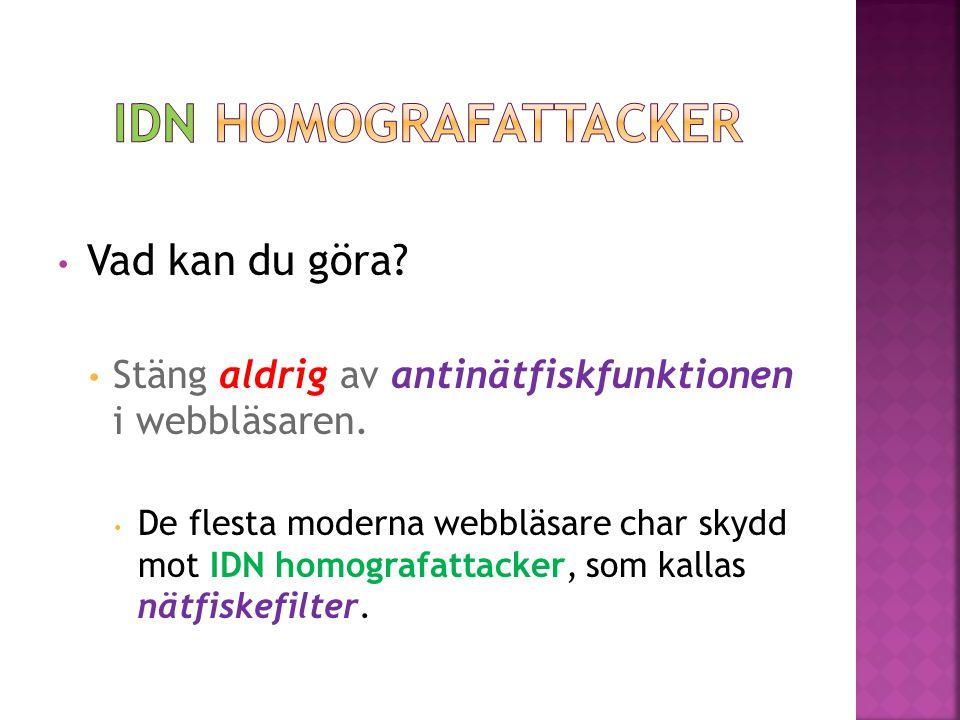 • Vad kan du göra? • Stäng aldrig av antinätfiskfunktionen i webbläsaren. • De flesta moderna webbläsare char skydd mot IDN homografattacker, som kall