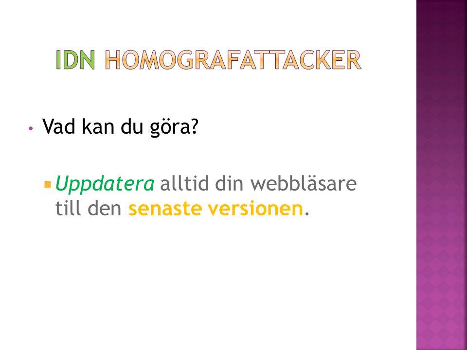 • Vad kan du göra?  Uppdatera alltid din webbläsare till den senaste versionen.