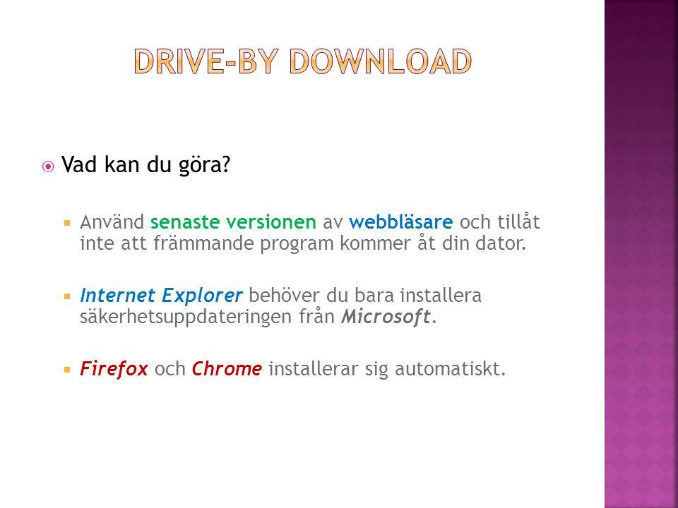  Vad kan du göra?  Använd senaste versionen av webbläsare och tillåt inte att främmande program kommer åt din dator.  Internet Explorer behöver du