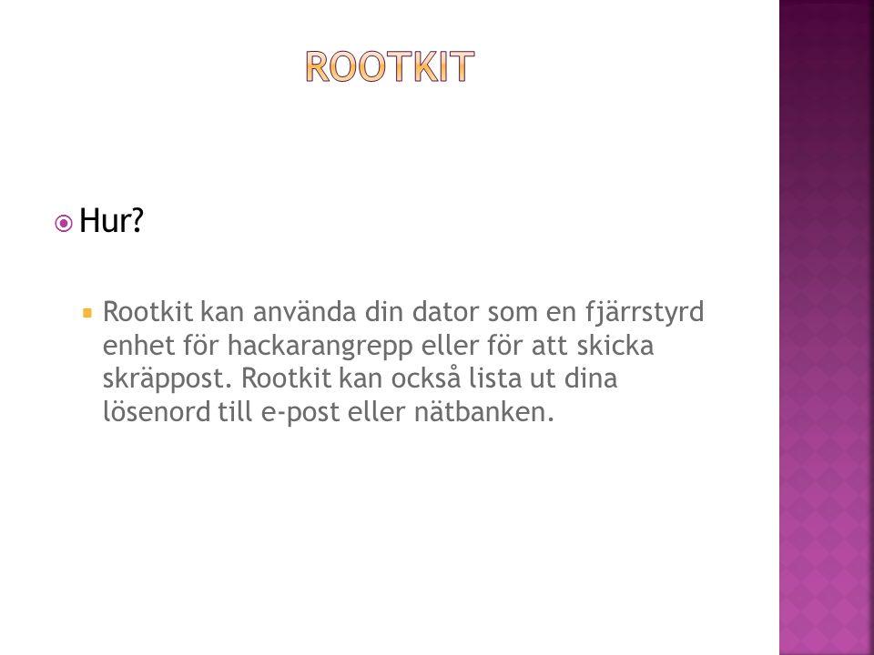  Rootkit kan använda din dator som en fjärrstyrd enhet för hackarangrepp eller för att skicka skräppost. Rootkit kan också lista ut dina lösenord til