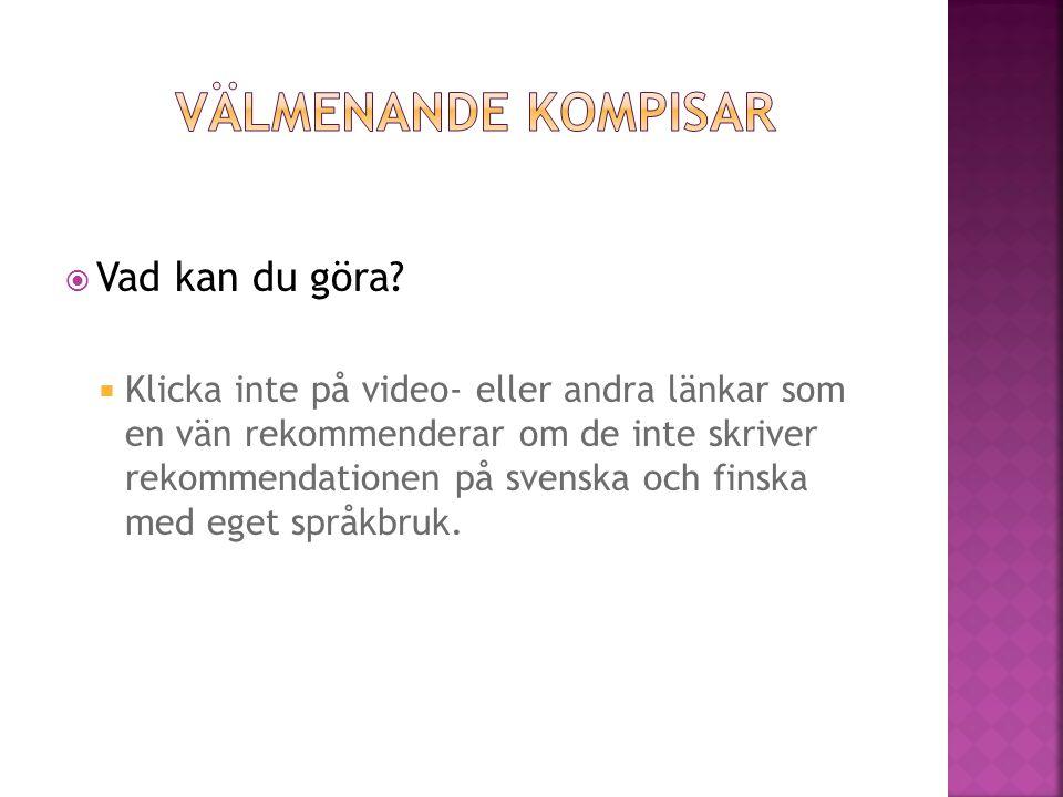  Klicka inte på video- eller andra länkar som en vän rekommenderar om de inte skriver rekommendationen på svenska och finska med eget språkbruk.