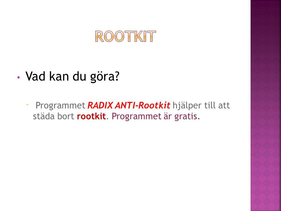 ⁻ Programmet RADIX ANTI-Rootkit hjälper till att städa bort rootkit. Programmet är gratis.
