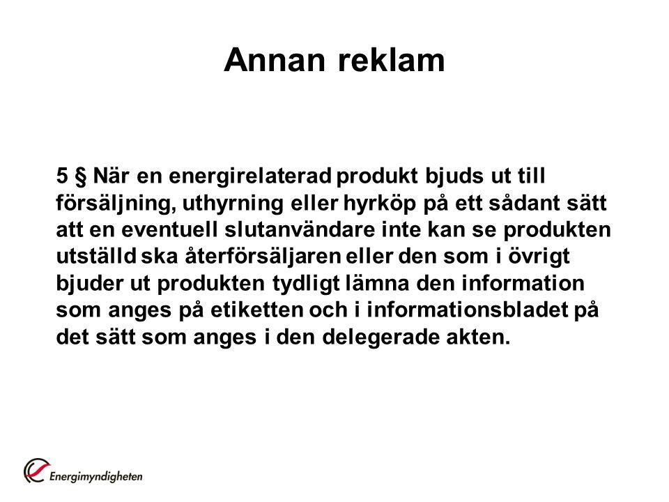 Annan reklam 5 § När en energirelaterad produkt bjuds ut till försäljning, uthyrning eller hyrköp på ett sådant sätt att en eventuell slutanvändare in
