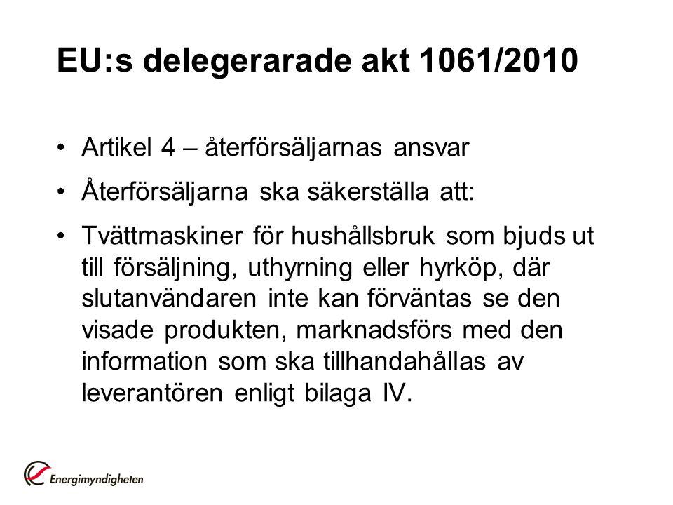 EU:s delegerarade akt 1061/2010 •Artikel 4 – återförsäljarnas ansvar •Återförsäljarna ska säkerställa att: •Tvättmaskiner för hushållsbruk som bjuds u