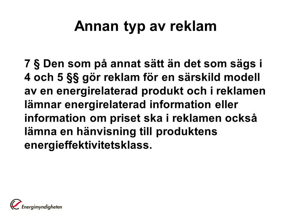 Annan typ av reklam 7 § Den som på annat sätt än det som sägs i 4 och 5 §§ gör reklam för en särskild modell av en energirelaterad produkt och i rekla