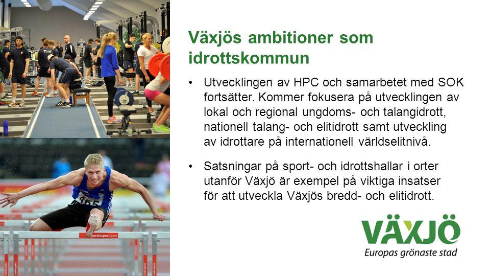 Växjös ambitioner som idrottskommun •Utvecklingen av HPC och samarbetet med SOK fortsätter. Kommer fokusera på utvecklingen av lokal och regional ungd