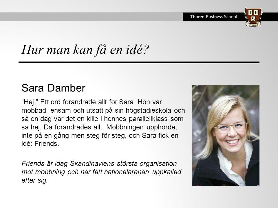 Hur man kan få en idé.Sara Damber Hej. Ett ord förändrade allt för Sara.