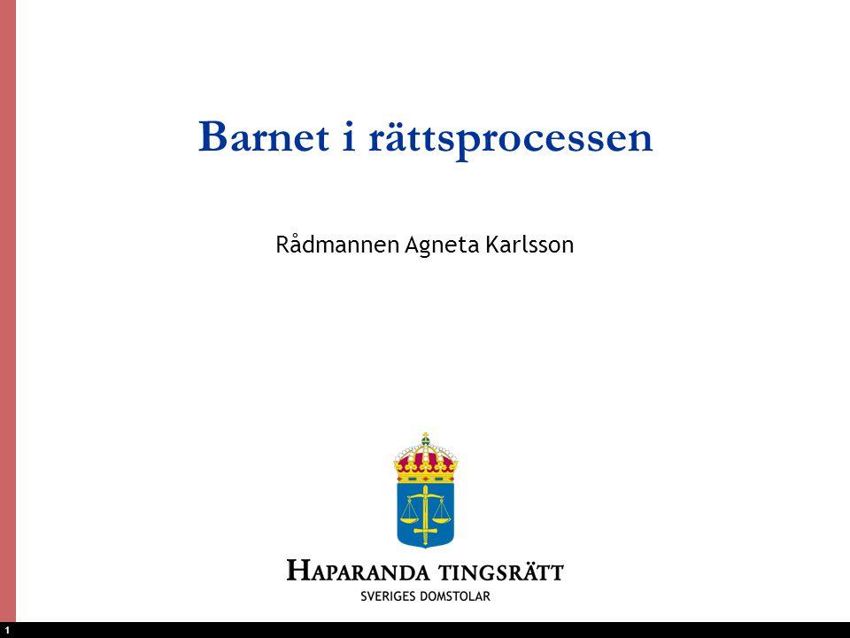 1 Barnet i rättsprocessen Rådmannen Agneta Karlsson