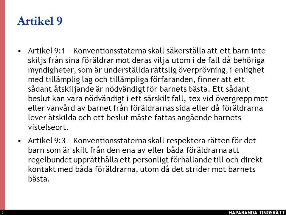 5 Artikel 9 •Artikel 9:1 - Konventionsstaterna skall säkerställa att ett barn inte skiljs från sina föräldrar mot deras vilja utom i de fall då behöri