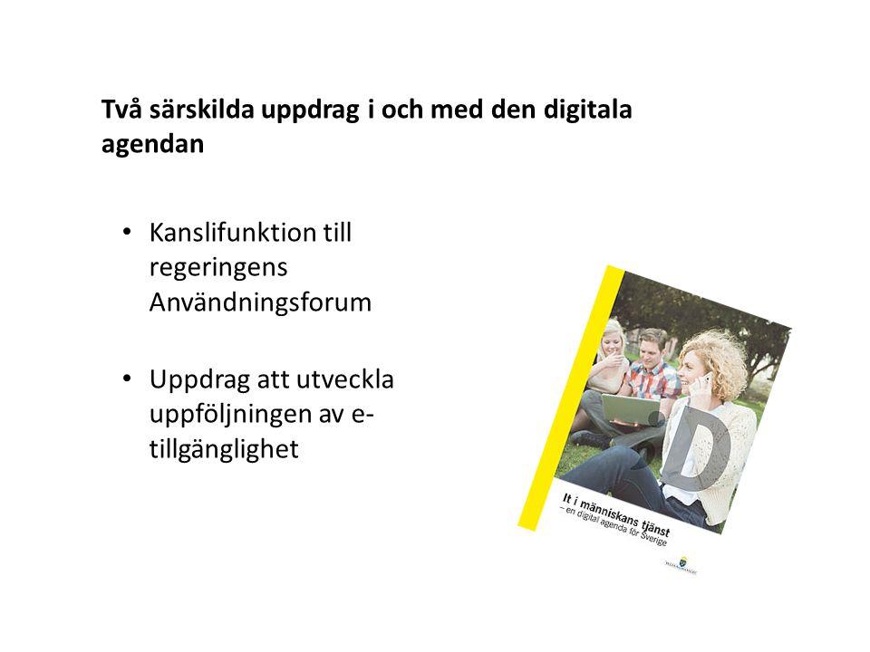 Två särskilda uppdrag i och med den digitala agendan • Kanslifunktion till regeringens Användningsforum • Uppdrag att utveckla uppföljningen av e- tillgänglighet