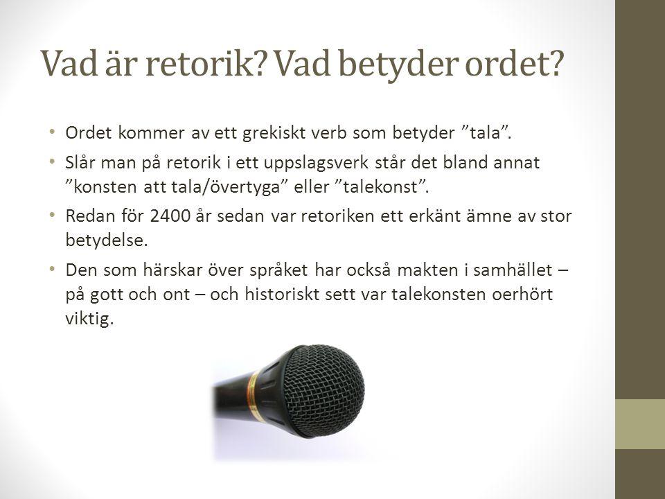 """Vad är retorik? Vad betyder ordet? • Ordet kommer av ett grekiskt verb som betyder """"tala"""". • Slår man på retorik i ett uppslagsverk står det bland ann"""