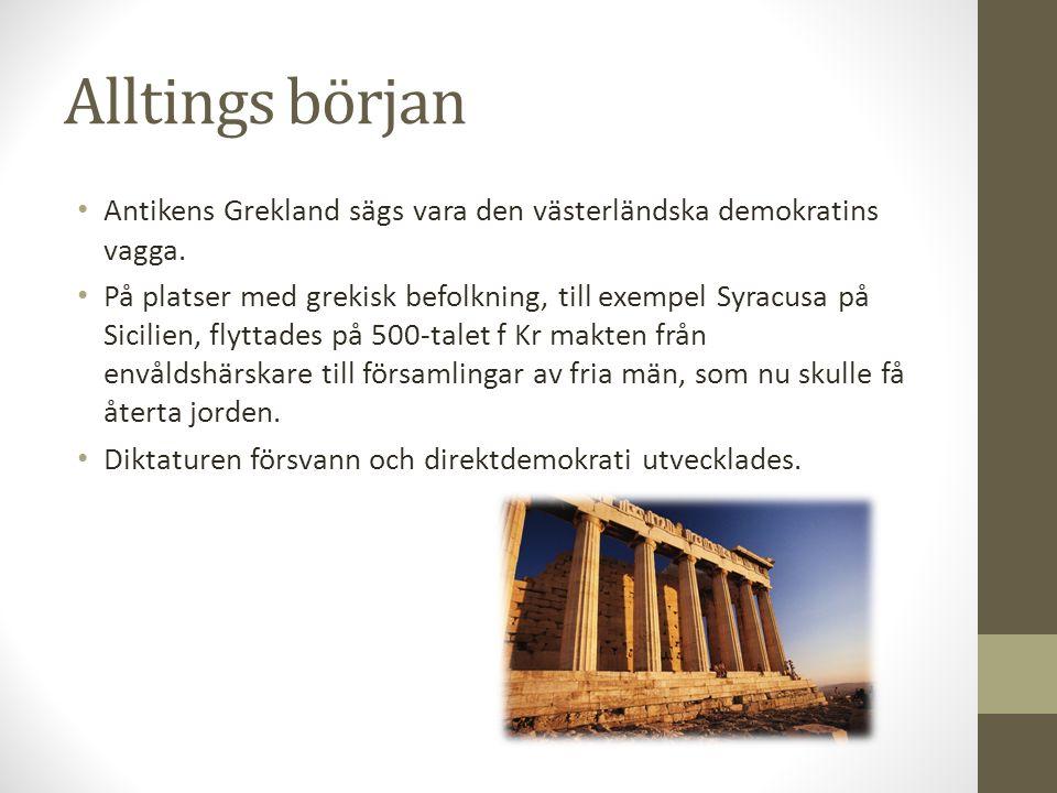 Alltings början • Antikens Grekland sägs vara den västerländska demokratins vagga. • På platser med grekisk befolkning, till exempel Syracusa på Sicil