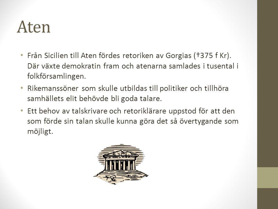 Aten • Från Sicilien till Aten fördes retoriken av Gorgias (†375 f Kr). Där växte demokratin fram och atenarna samlades i tusental i folkförsamlingen.